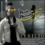 دانلود آهنگ ترکی آرش احمدی به نام آیریلیق