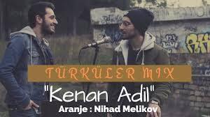 دانلود آهنگ ترکی کنان عادل و نیهاد ملک اف به نام تورکلر میکس