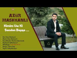 دانلود آهنگ ترکی آذر ماشخانلی به نام کیمیم وار کی سندن باشقا