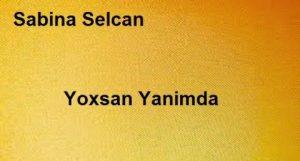 دانلود آهنگ ترکی سابینا سلجان به نام یوخسان یانیمدا