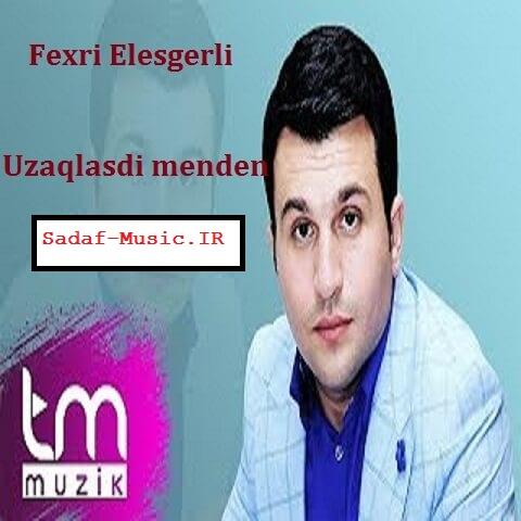 دانلود آهنگ ترکی فخری العسگرلی به نام اوزاقلاشدی مندن