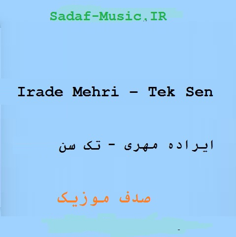 دانلود آهنگ ترکی ایراده مهری به نام تک سن