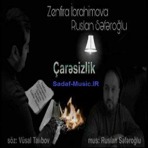 دانلود آهنگ ترکیچاره سیزلیک از زنفیرا ابراهیموا و روسلان صفر اوغلو