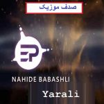 دانلود آهنگ ترکی ناهیده باباشلی به نام یارالی