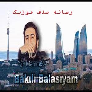 دانلود آهنگ جدید آغا ممدوف بنام باکیلی بالاسیام